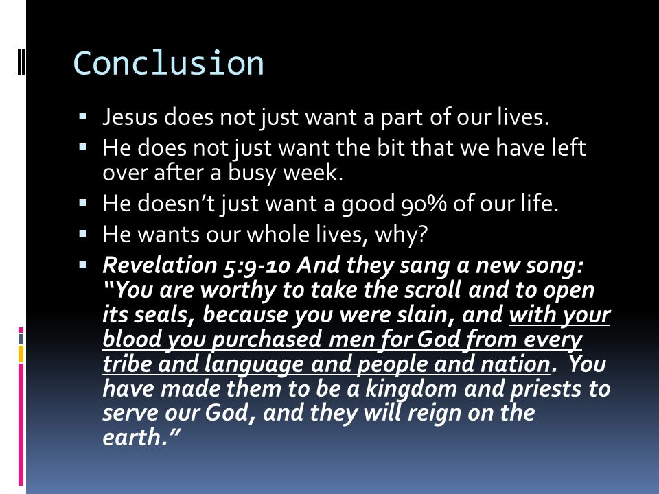 Conclusion Jesus does not just want a part of our lives.