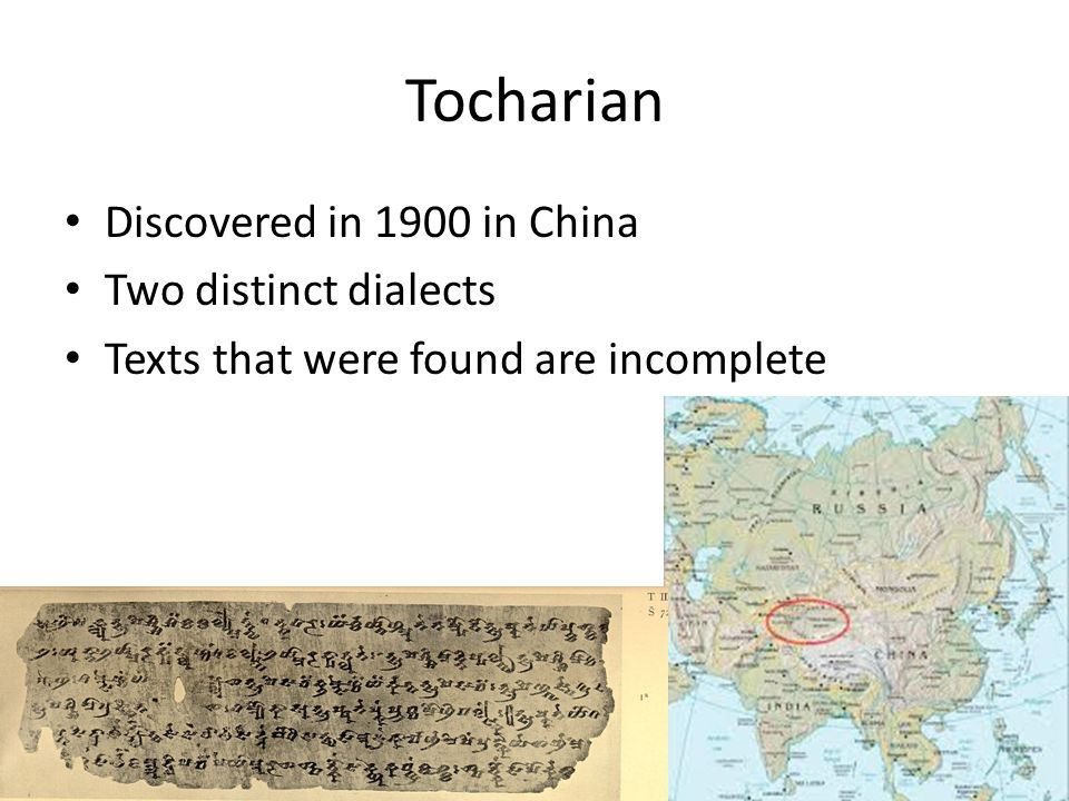 Tocharian Discovered in 1900 in China Two distinct dialects