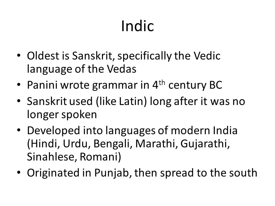 Indic Oldest is Sanskrit, specifically the Vedic language of the Vedas