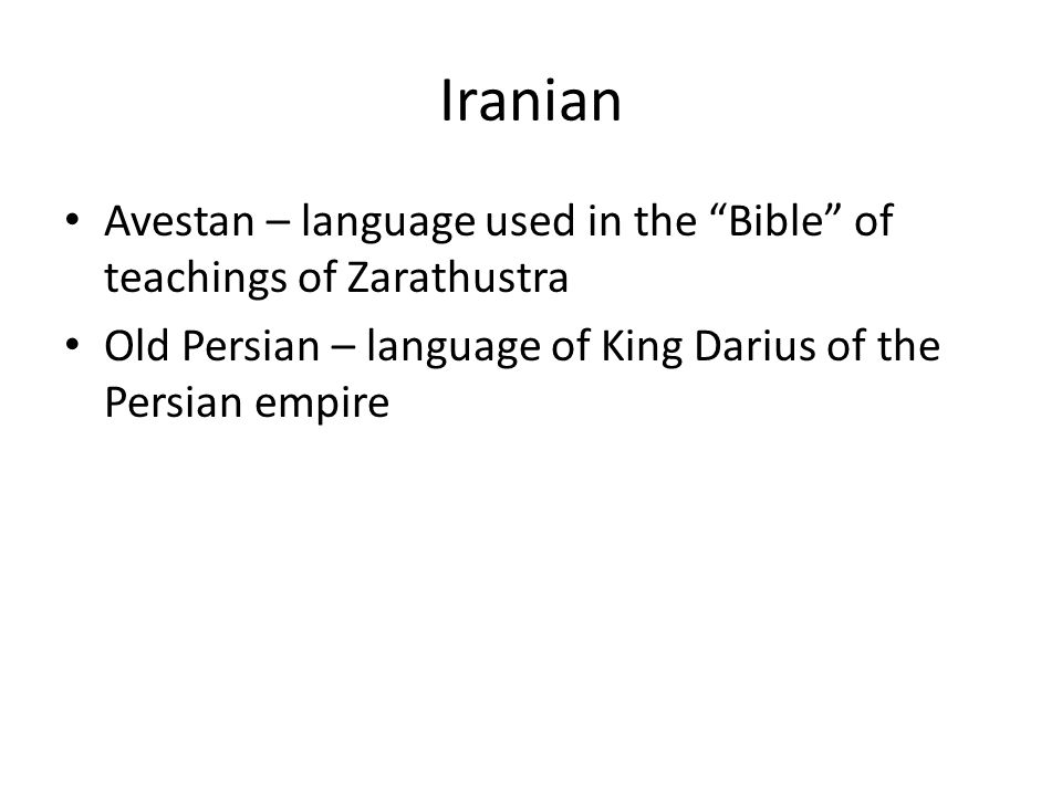 Iranian Avestan – language used in the Bible of teachings of Zarathustra.