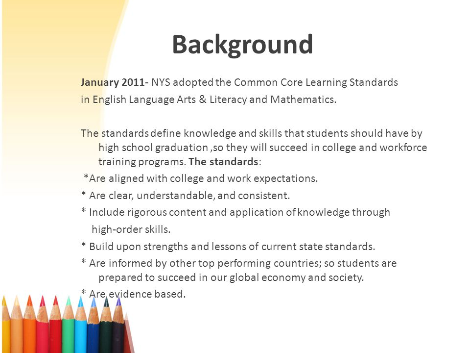 Background January NYS adopted the Common Core Learning Standards. in English Language Arts & Literacy and Mathematics.