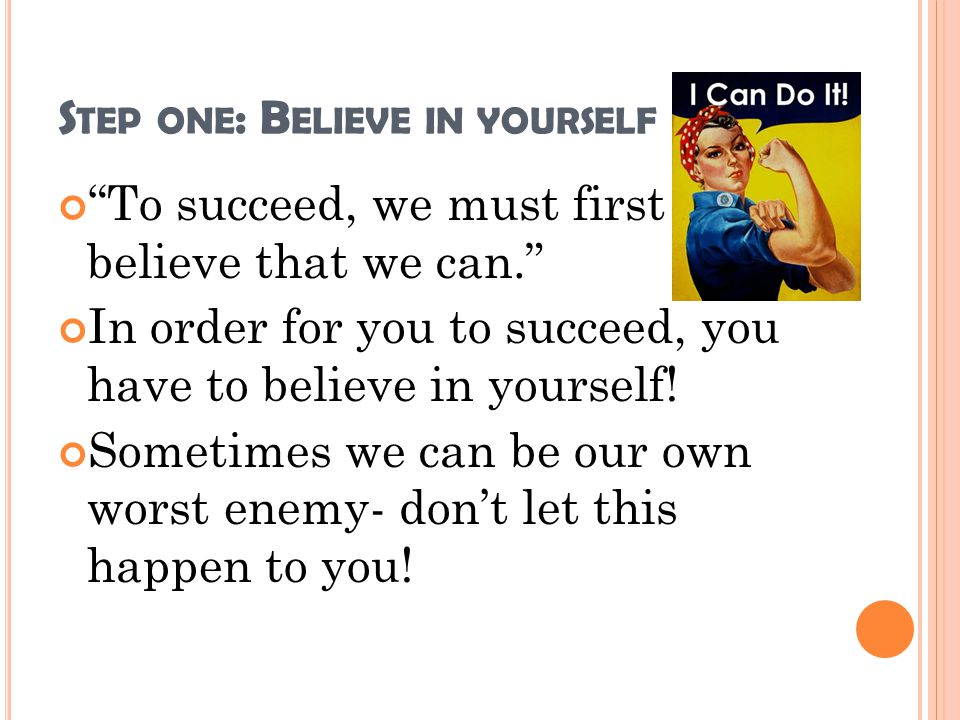 Step one: Believe in yourself