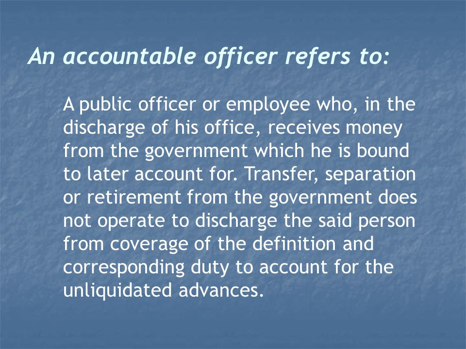accountable officer essay What is the importance of accountability in the military and in the work place what is accountability by definition: (department of defense) the obligation imposed by law or lawful order or regulation on an officer or other person for keeping accurate record of property, documents, or funds  if someone is accountable, you can trust that.