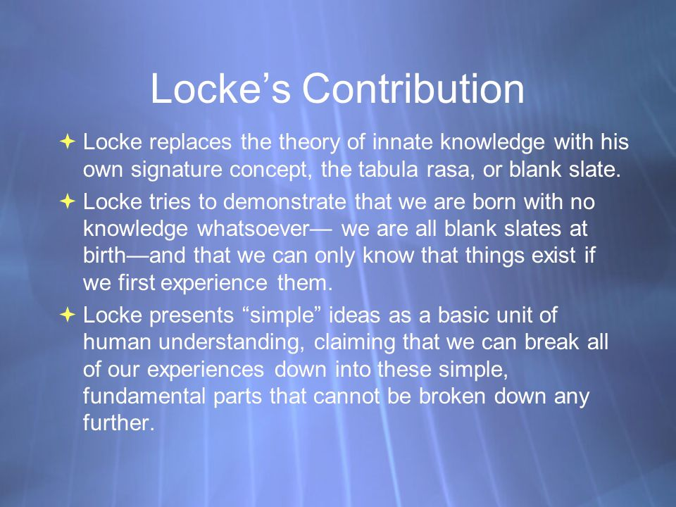 a discussion of john lockes theory of knowledge Aspects of western philosophy: dr sreekumar nellickappilly, iit madras 1 chapter 15 john locke: theory of knowledge key words: ideas, self-evident knowledge, quality, primary qualities, secondary qualities, modes.