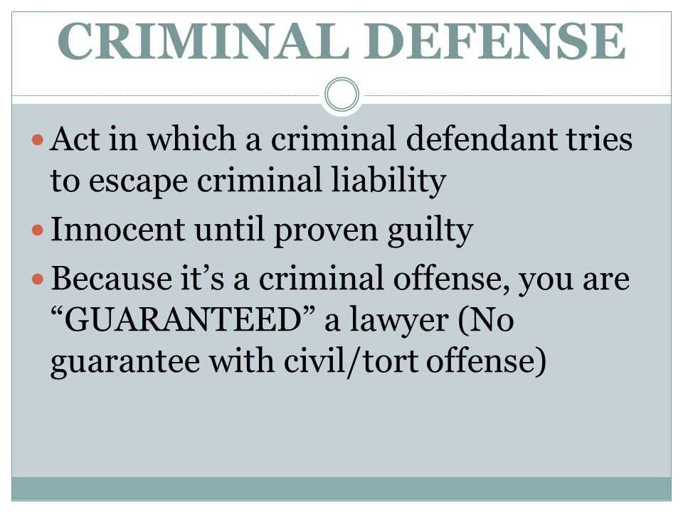 CRIMINAL DEFENSE Act in which a criminal defendant tries to escape criminal liability. Innocent until proven guilty.
