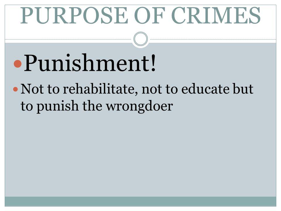 PURPOSE OF CRIMES Punishment!