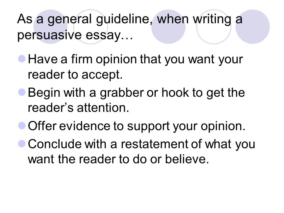 As a general guideline, when writing a persuasive essay…