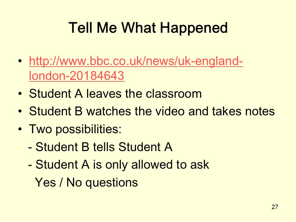 Tell Me What Happened http://www.bbc.co.uk/news/uk-england-london-20184643. Student A leaves the classroom.