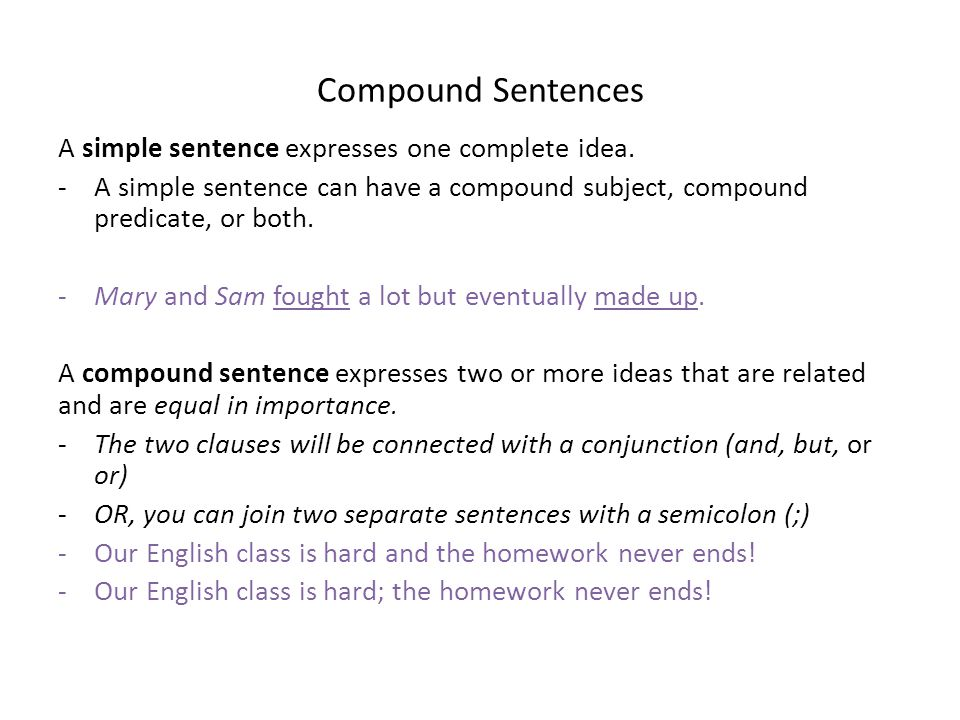Compound Sentences A simple sentence expresses one complete idea.