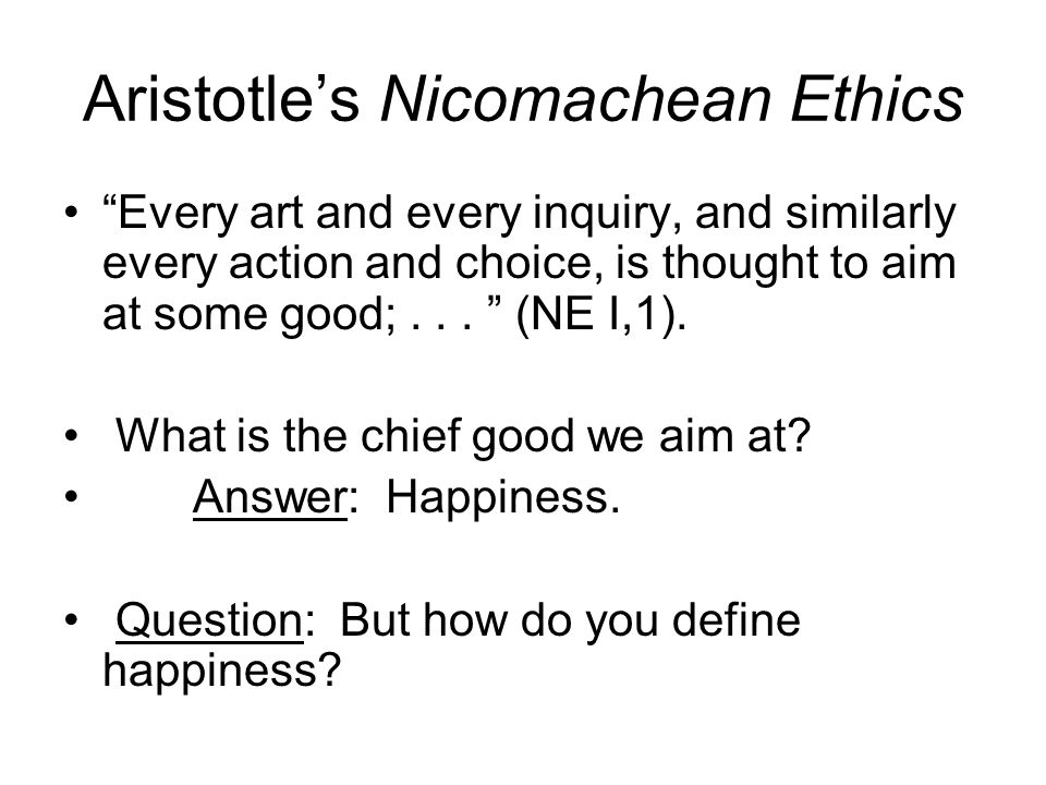 goodness happiness and virtues in nicomachean ethics by aristotle Aristotle: ethics and the virtues achieving happiness aristotle rounded off his discussion of ethical living with nicomachean ethics by aristotle book 1.