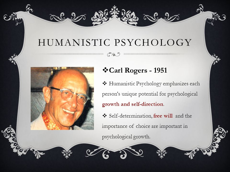 carl rogers humanistic psychology The founders of the humanistic approach, carl rogers and abraham maslow the psychology of optimal experience in searching for the meaning of happiness.