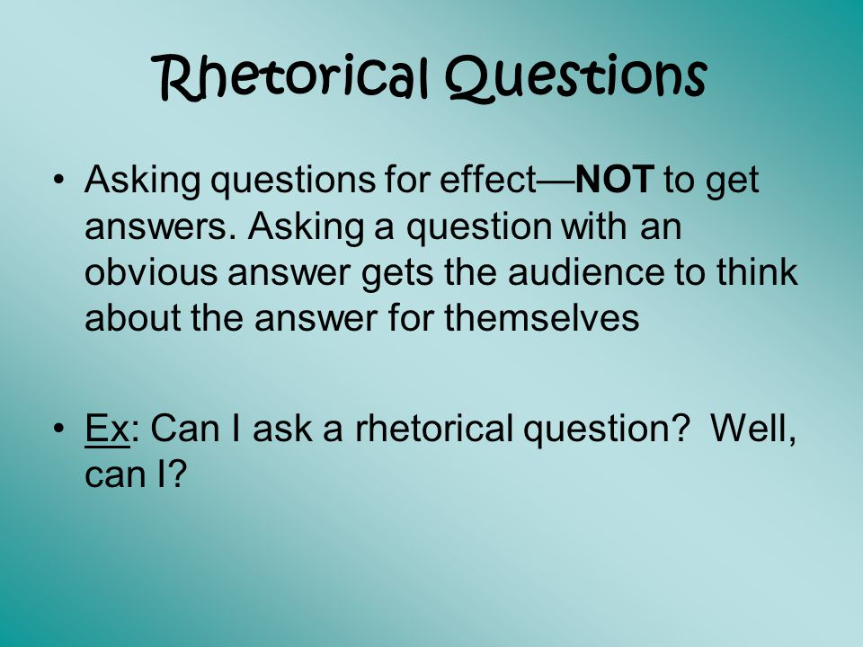 asking a rhetorical question in an essay A rhetorical question is asked just for effect or to lay emphasis on essay writing what are she draws attention to this issue by asking two important.