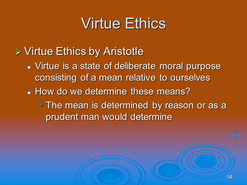 virtue ethics is relative Isn't all morality relative rejecting moral relativism there is such a thing as moral truth posted jan 23, 2012 for its own sake is wrong, torturing people for fun is wrong (as is rape, genocide, and racism), compassion is a virtue, and parents ought to care for their.