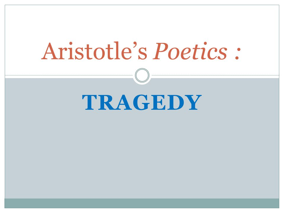 aristotles poetics a guide to writing tragedies Aristotle's rhetoric has had an enormous influence on the development of the art of rhetoric not only authors writing in the according to aristotle poetics.