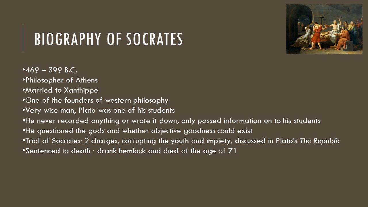 a short biography of the greek philosopher socrates Through his portrayal in plato's dialogues, socrates has become renowned for  his  if the knowledge which we acquired before birth was lost to us at birth, and .