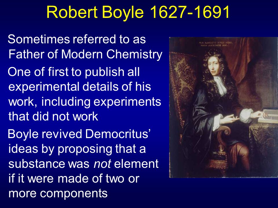 the significance of robert boyle to modern chemistry Start studying world history study guide learn  significance:robert boyle is known as the founder of modern chemistry and created the theory that matter was.