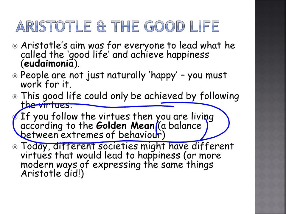 aristotle and the good life essay The good life is a condition in which a person will be the most happy both plato and aristotle see the good life as the state in which a person exhibits total virtue plato reasons that a person will exhibit total virtue when his desires have been e.