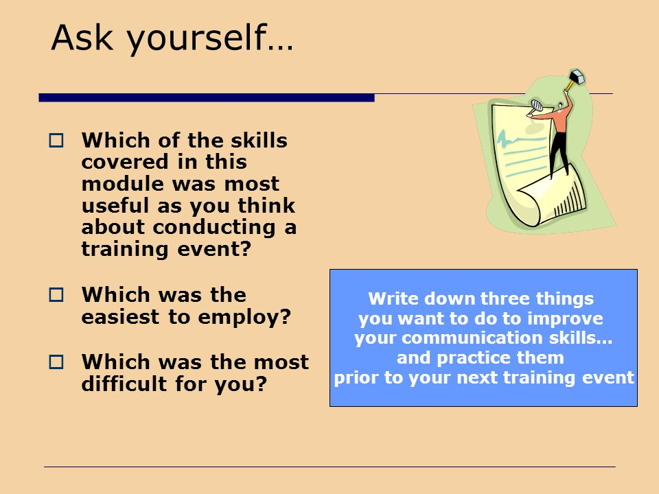 Ask yourself… Which of the skills covered in this module was most useful as you think about conducting a training event