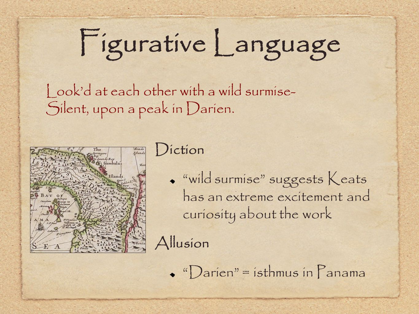 Figurative Language Look'd at each other with a wild surmise- Silent, upon a peak in Darien.
