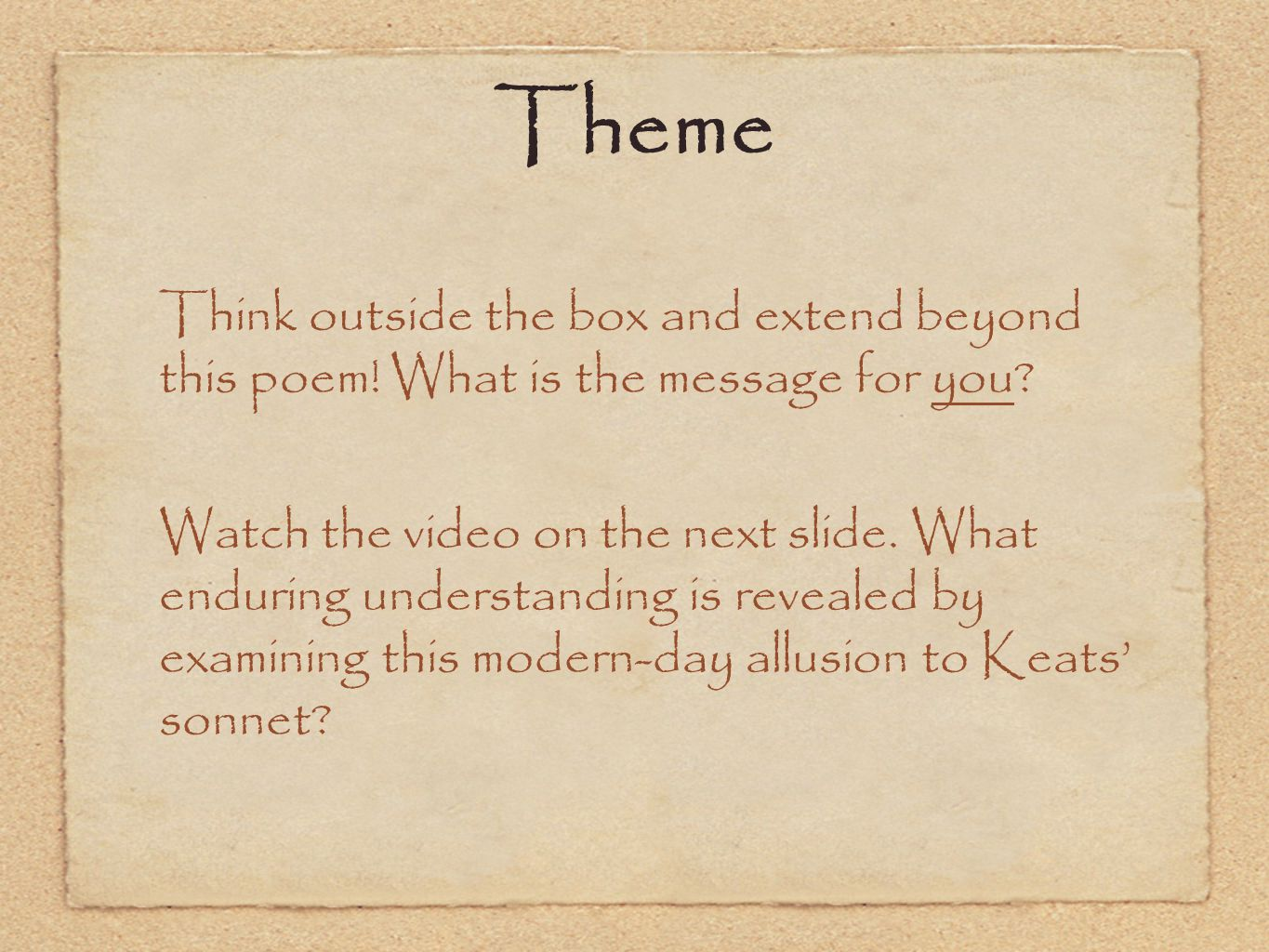 Theme Think outside the box and extend beyond this poem! What is the message for you