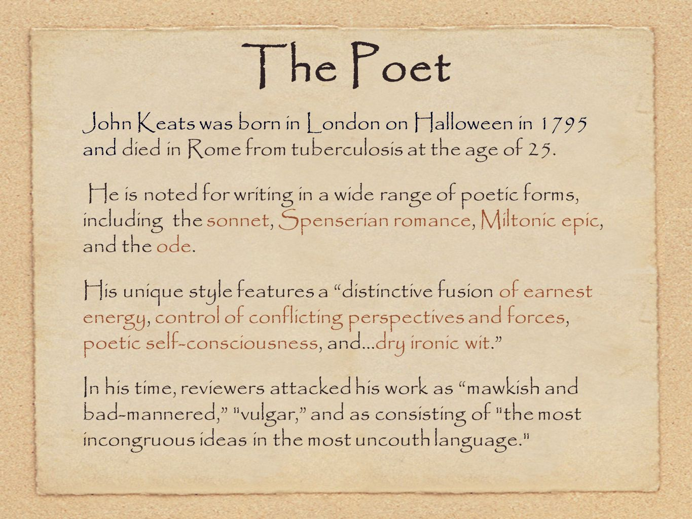 The Poet John Keats was born in London on Halloween in 1795 and died in Rome from tuberculosis at the age of 25.