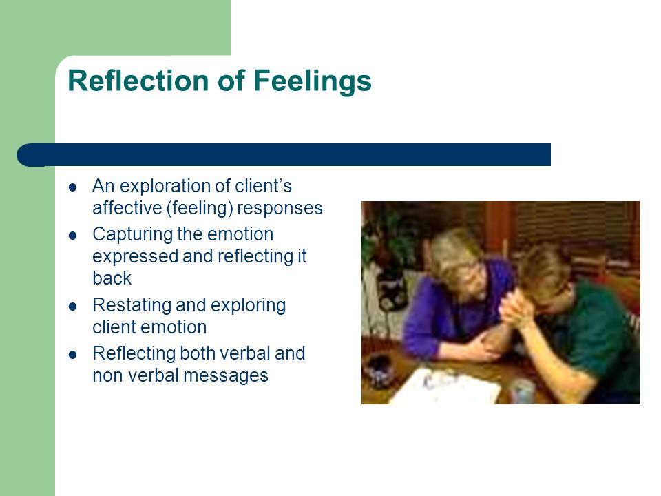 reflection of content and feeling Reflecting character: counseling with a virtue vocabulary  reflection of feeling, and reflection of meaning) and through active listening (chen & giblin, 2014) a .