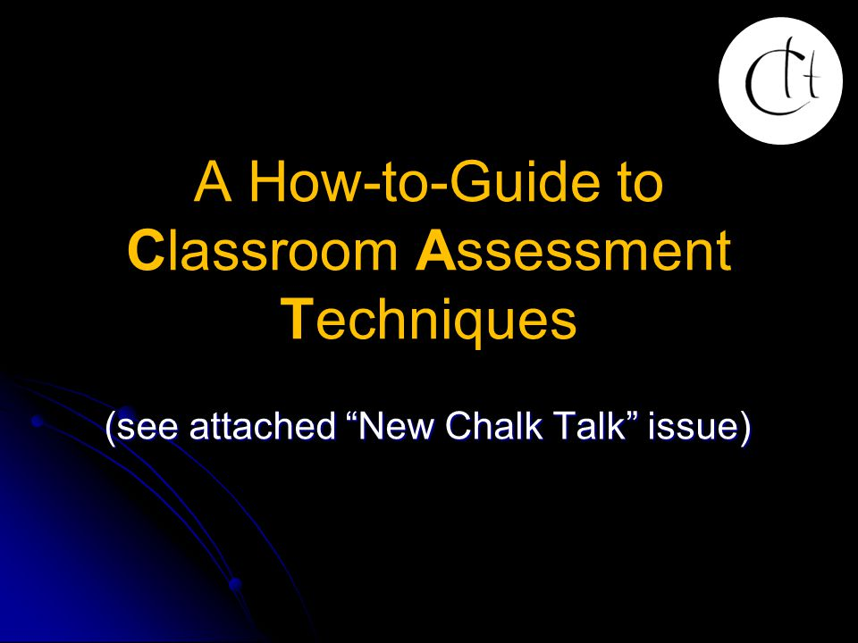 A How-to-Guide to Classroom Assessment Techniques