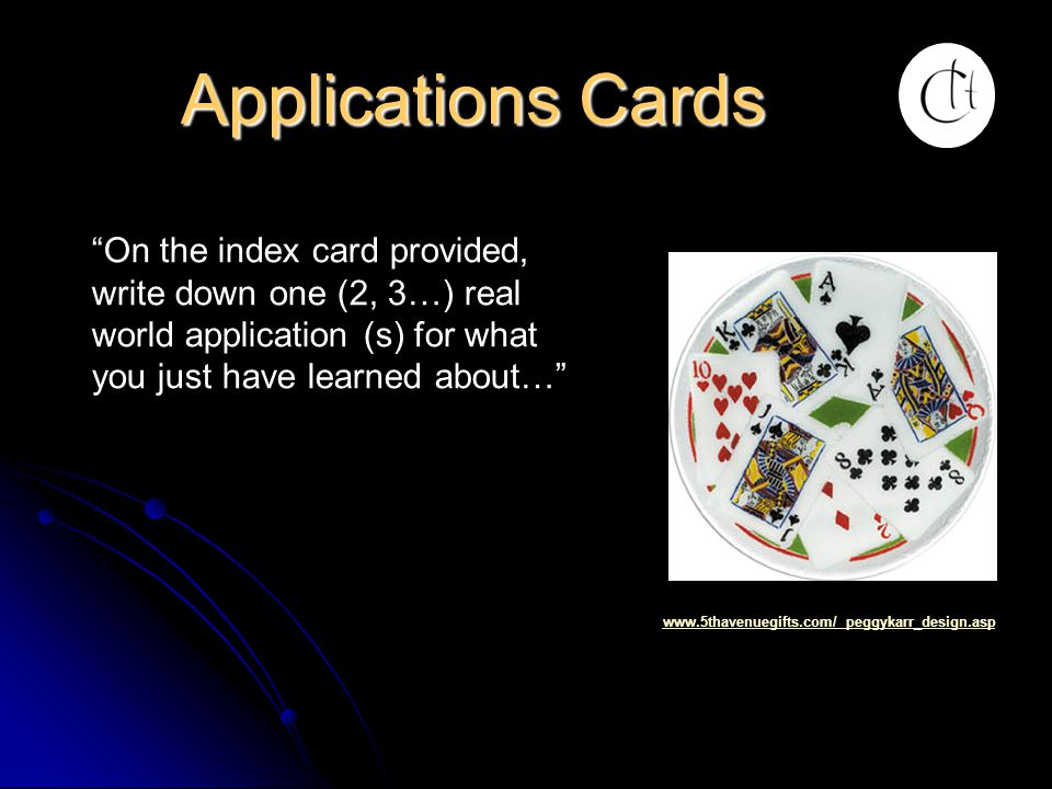 Applications Cards On the index card provided, write down one (2, 3…) real world application (s) for what you just have learned about…