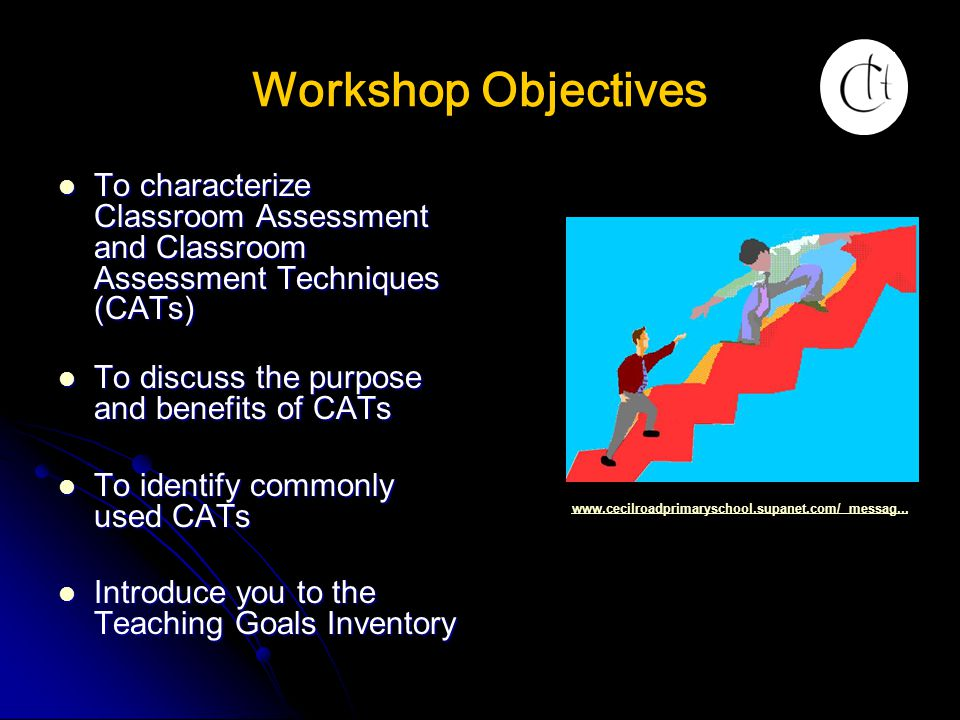 Workshop Objectives To characterize Classroom Assessment and Classroom Assessment Techniques (CATs)