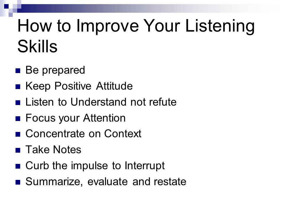 improving listening skill Learning english: it is therefore advisable to look at ways of improving your listening skill so that you can process any variety of spoken discourse more.