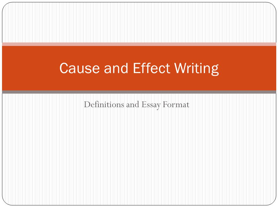 writing cause and effect essays powerpoint A cause and effect essay shows the relationship between the cause and the outcomes many people learn how to write a cause and effect essay while in high school and sometimes in college where it is taught as an introductory writing.