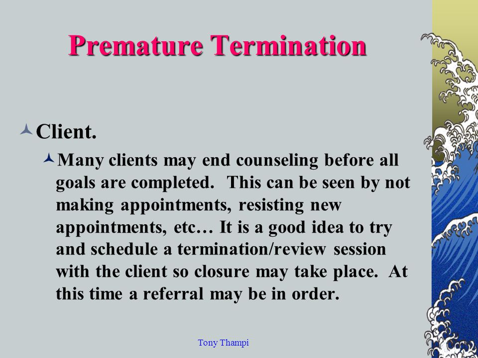 the termination process with clients in counseling Premature termination, or a client's unilateral termination of services prior to  and college counseling centers), modalities (eg, individual, group, and .