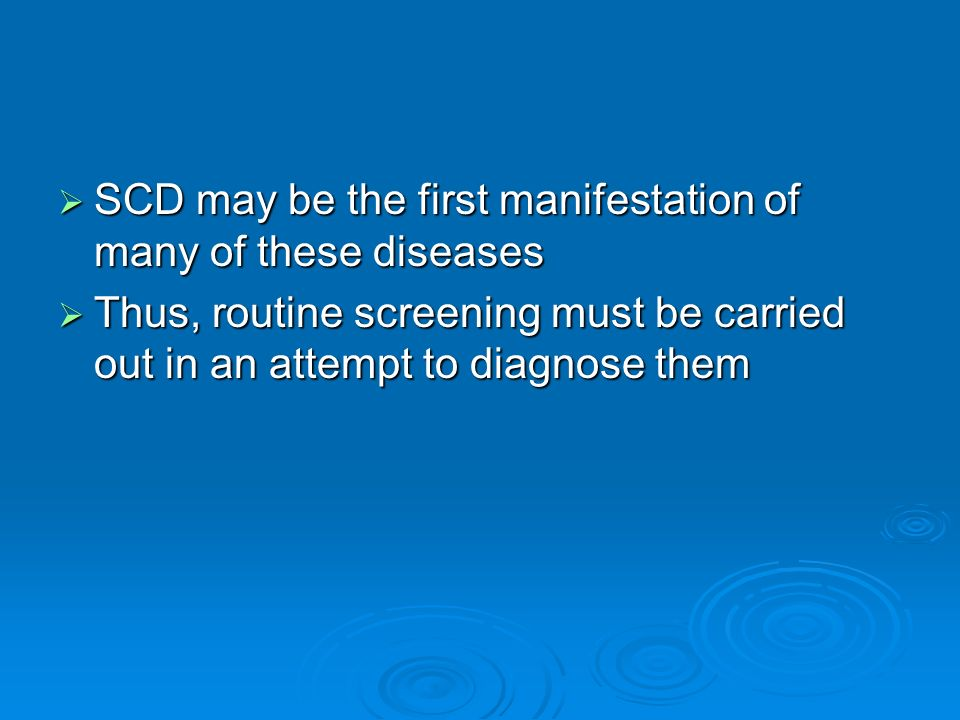 SCD may be the first manifestation of many of these diseases