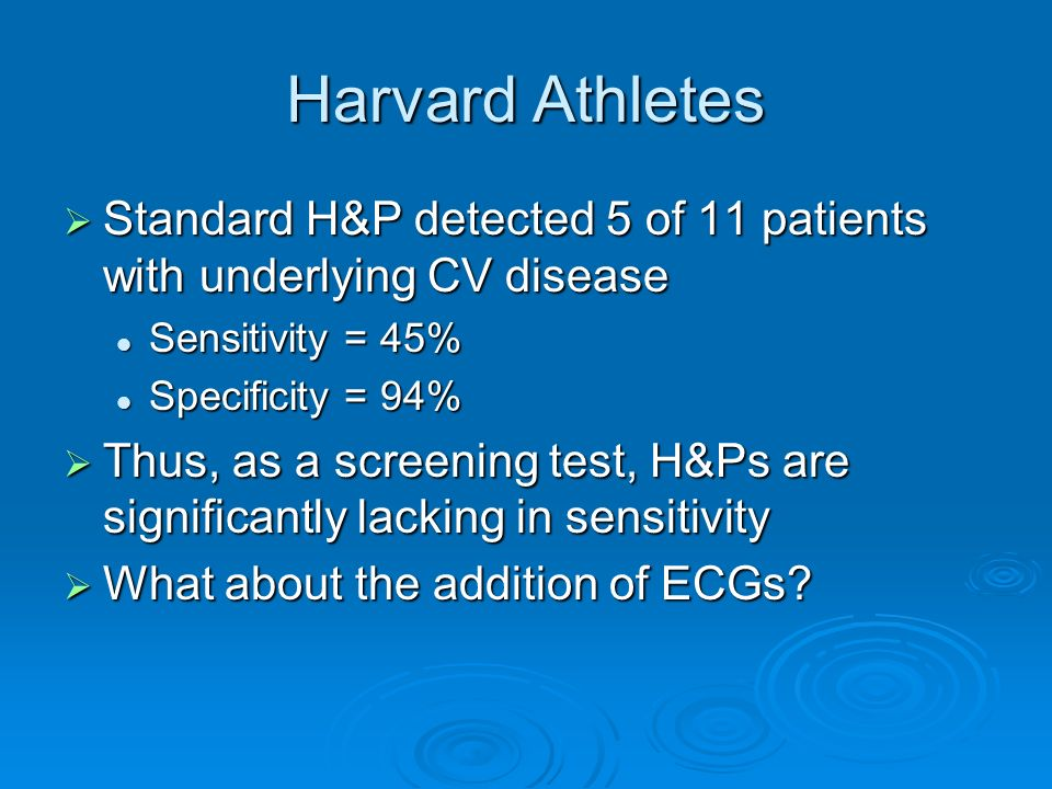 Harvard Athletes Standard H&P detected 5 of 11 patients with underlying CV disease. Sensitivity = 45%