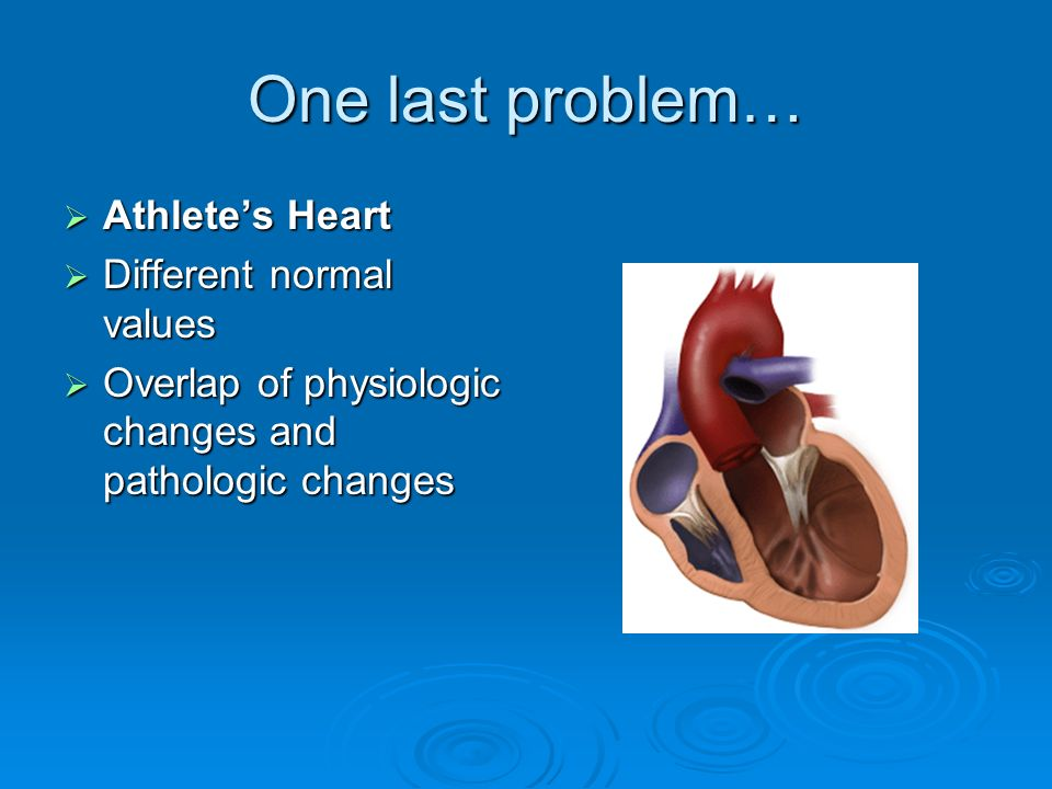 One last problem… Athlete's Heart Different normal values