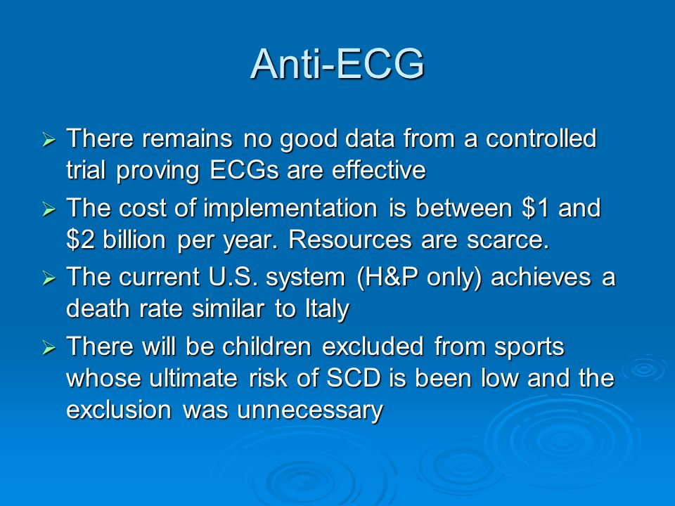 Anti-ECG There remains no good data from a controlled trial proving ECGs are effective.