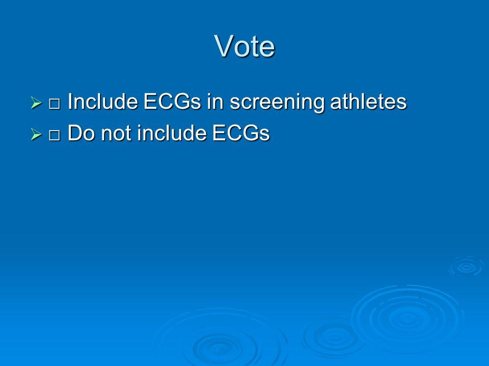Vote □ Include ECGs in screening athletes □ Do not include ECGs