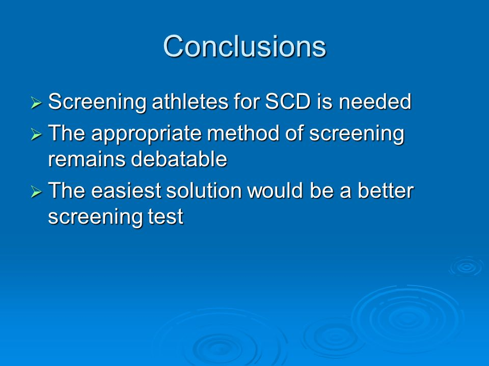 Conclusions Screening athletes for SCD is needed