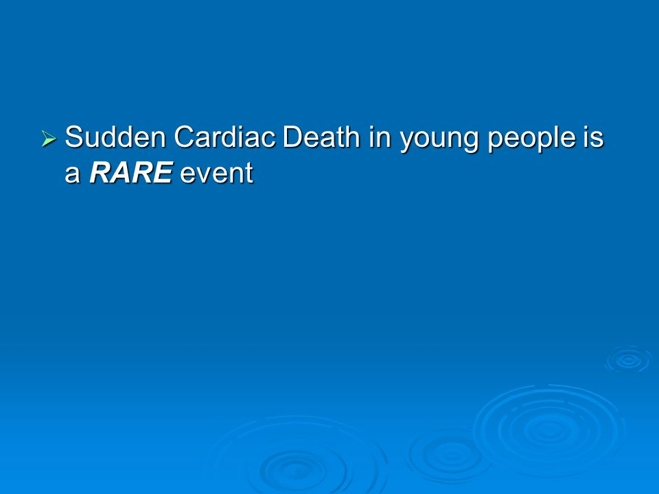 Sudden Cardiac Death in young people is a RARE event
