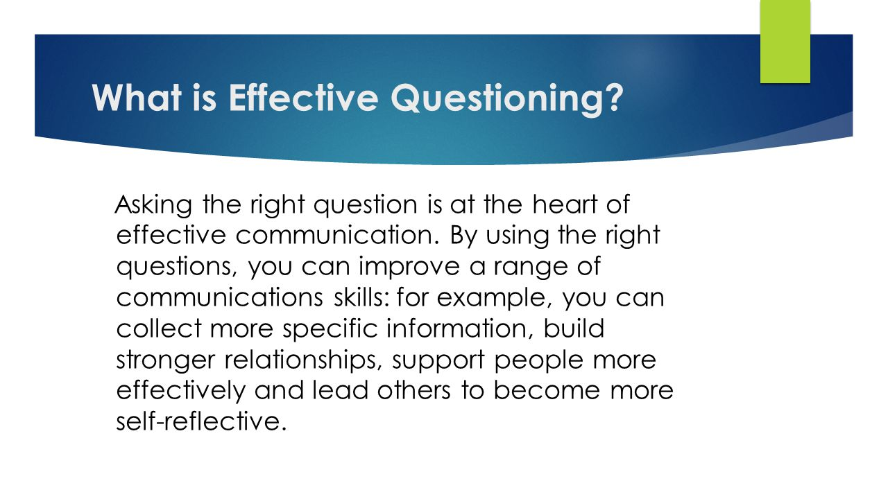 effective questioning leads to improved student There are many kinds of questions, of course (rhetorical, leading, insincere) at  issue here are those questions students could ask to improve.