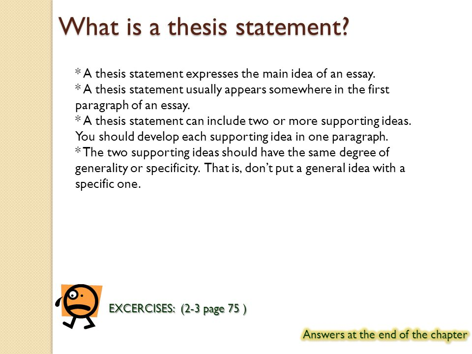 what is thesis statement in essay A thesis statement clearly identifies the topic being discussed, it should only  cover what is being discussed in the paper, and is written for a.