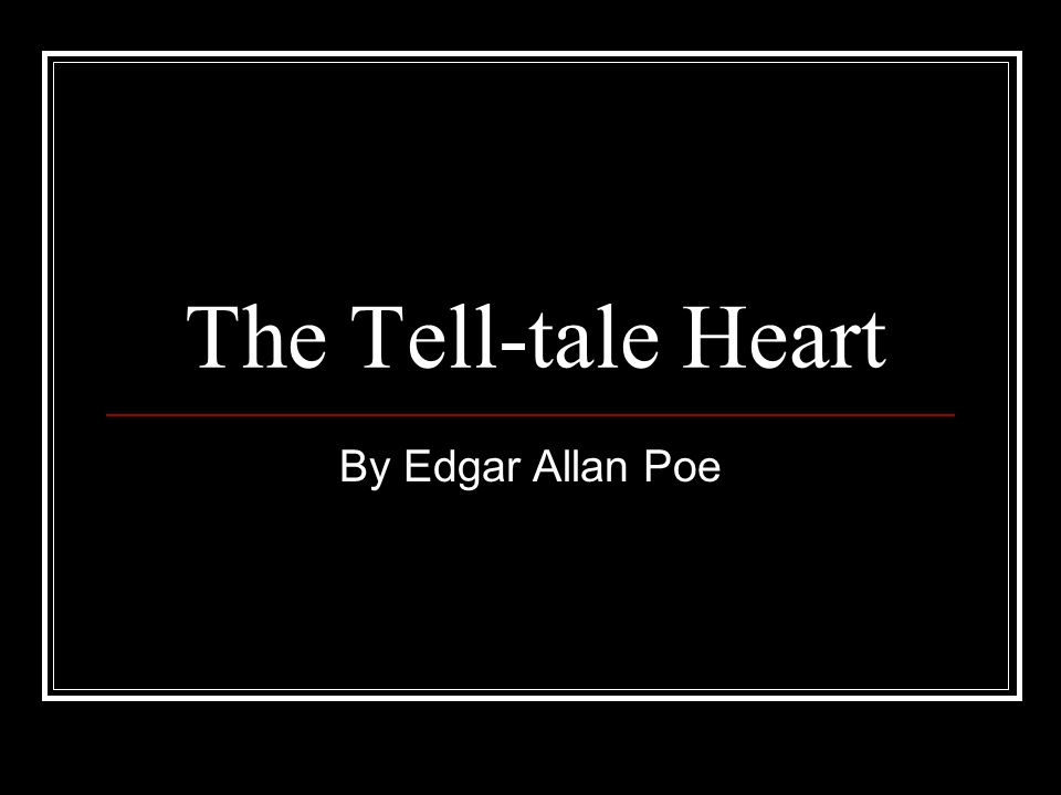 an analysis of the narrative in the tell tale heart a story by edgar allan poe