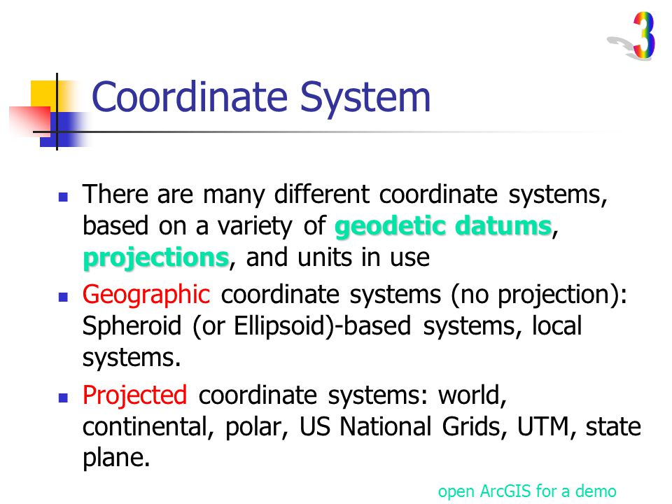 3 Coordinate System. There are many different coordinate systems, based on a variety of geodetic datums, projections, and units in use.