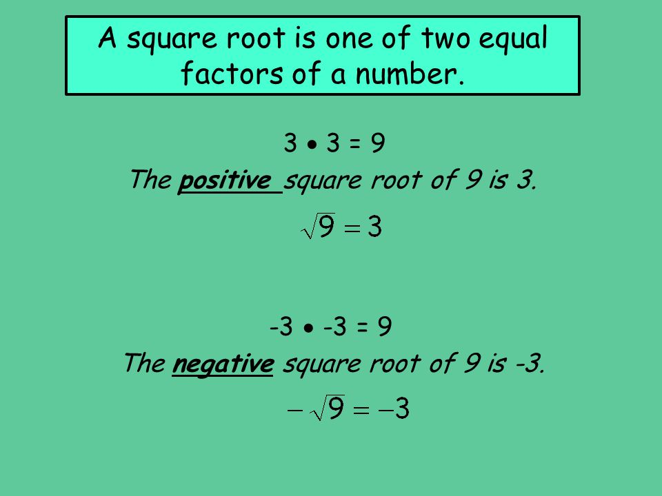 A square root is one of two equal factors of a number.