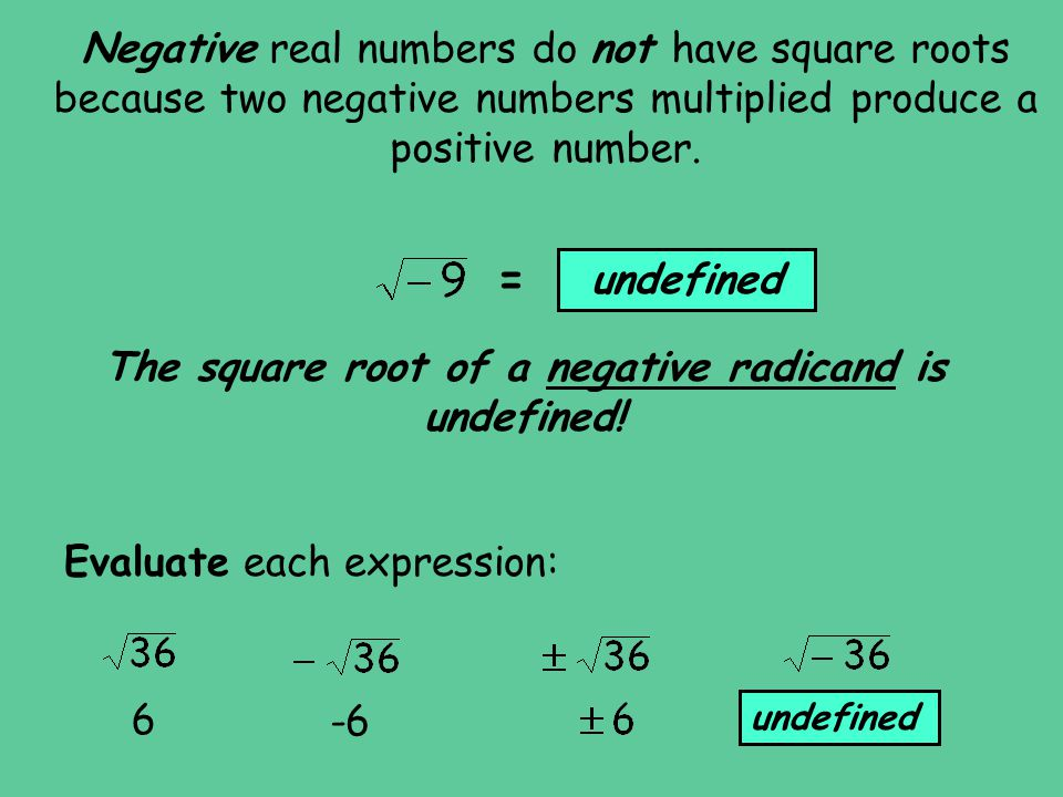 The square root of a negative radicand is undefined!