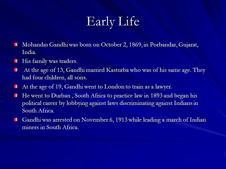 the life and early career of mohandas gandhi Mahatma gandhi's childhood and early life mohandas karamchand gandhi, also known as mahatma gandhi was born on october 2, 1869 in porbander, india, in what is now gujarat, india karamchand gandhi was his father and his mother was named putliba.