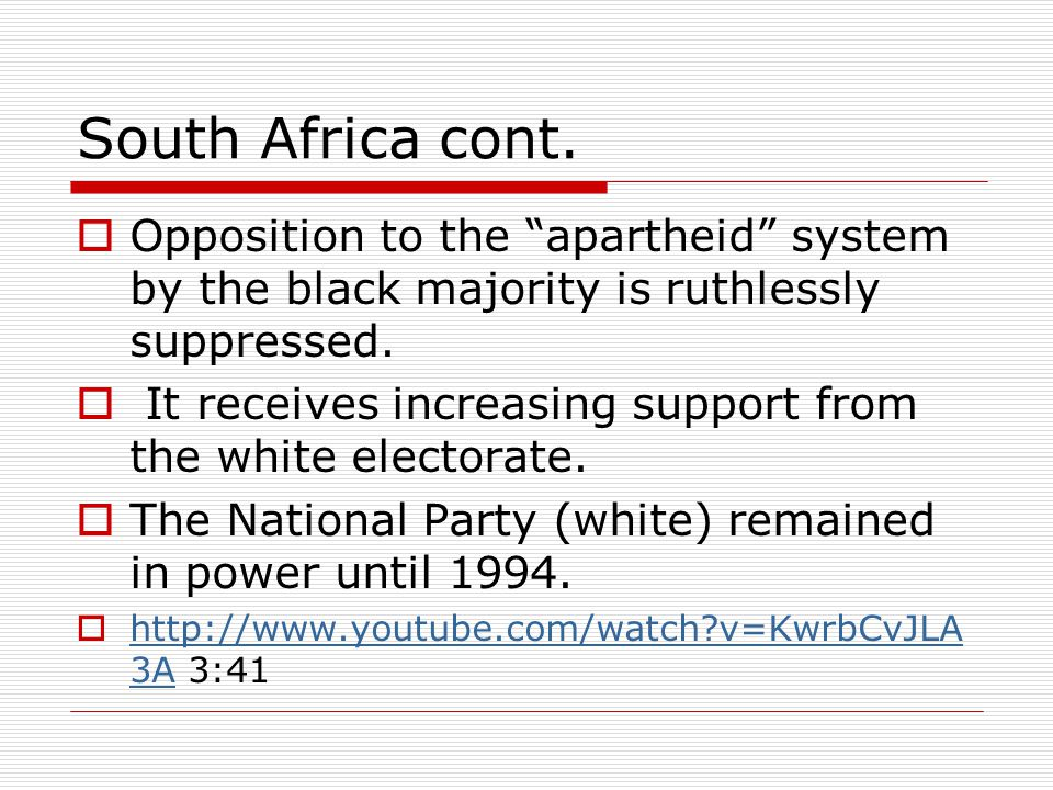 South Africa cont. Opposition to the apartheid system by the black majority is ruthlessly suppressed.