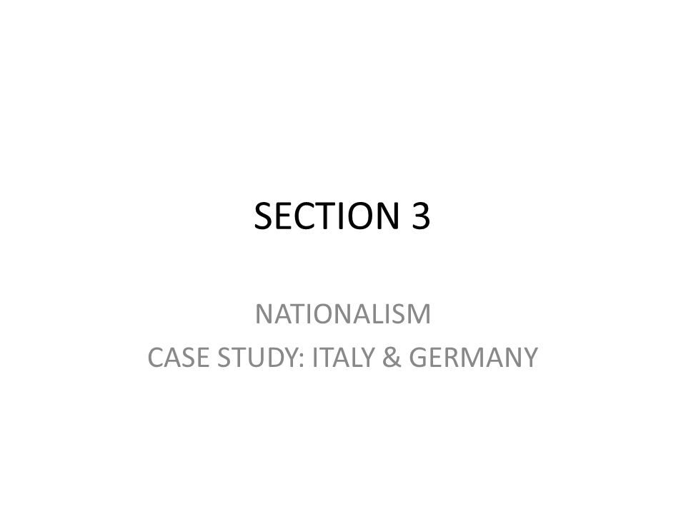 national case study italy and germany Nationalism case study: italy and germany setting the stagenationalism was the most powerful idea of the 1800s  a quick victory increased national pride among.