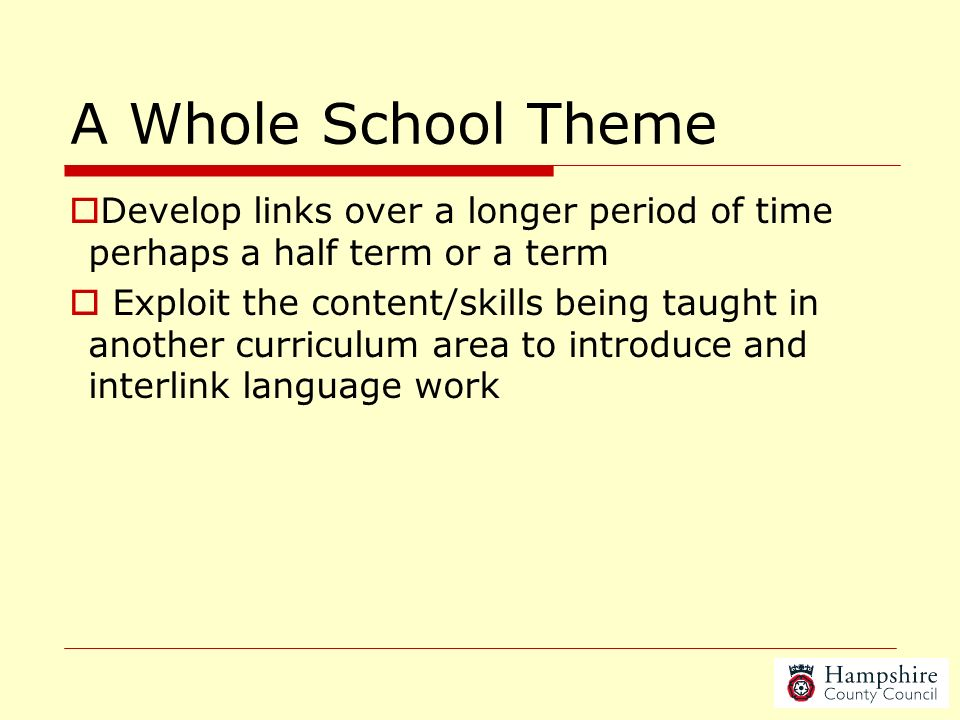 A Whole School Theme Develop links over a longer period of time perhaps a half term or a term.
