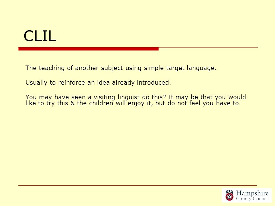 CLIL The teaching of another subject using simple target language.